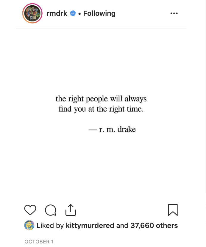 r.m. drake poem: the right people will always find you at th right time.